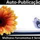 Publique O Seu Livro: Guia Com Os Melhores Serviços De Auto-Publicação